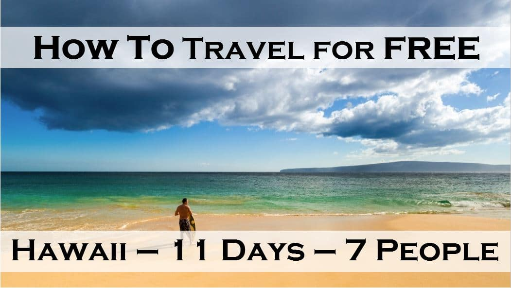 How To Travel For Free: A Free Trip To Hawaii For 7 People