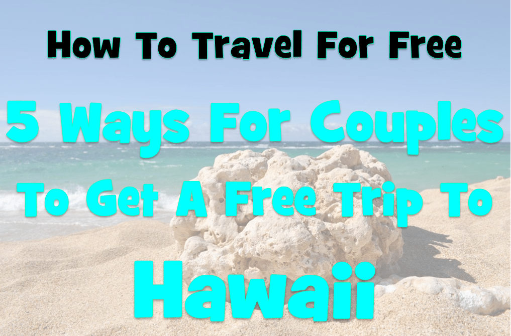 How To Travel For Free: 5 Ways For Couples To Get A Free Trip To Hawaii