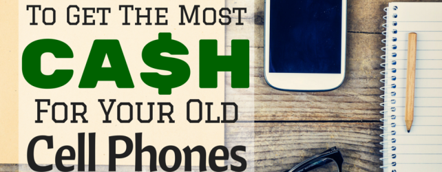 3 Best Sites To Get The Most Cash For Your Old Cell Phones