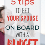 5 Tips To Get Spouse On Board With A Budget